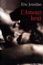 L'amour brut - Un roman étrange que vous ne pourrez plus lacher!
