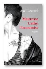 Maîtresse Cathy, l'insoumise - Biographie d'une Domina et immersion dans l'univers de la prostitution et de la domination.