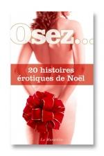Osez 20 histoires �rotiques de Noel - Un cadeau de noel r�serv� aux grandes personnes!